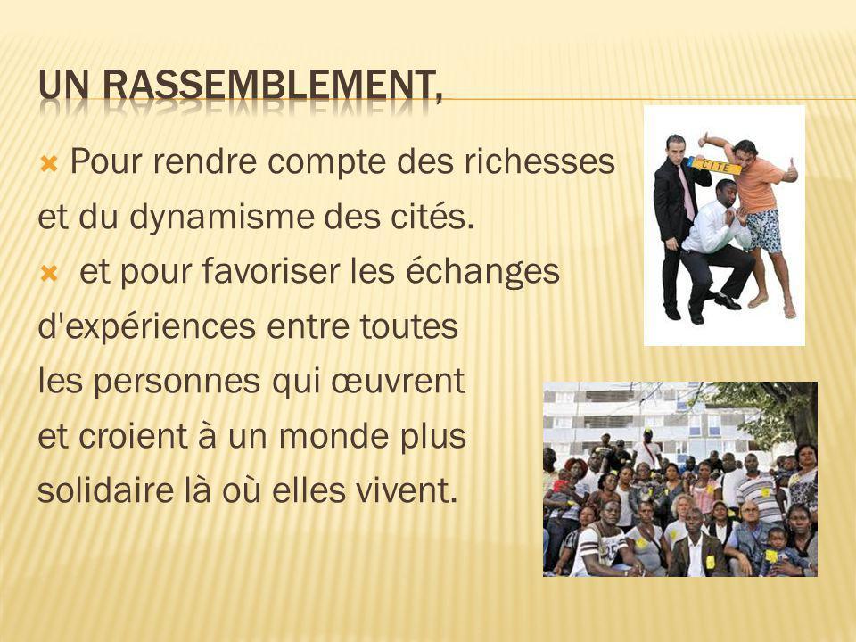  Pour rendre compte des richesses et du dynamisme des cités.