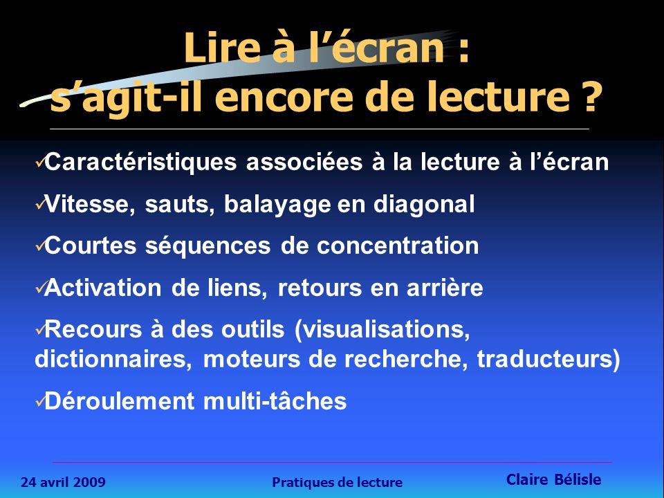24 avril 2009Pratiques de lecture Claire Bélisle 14 Lire à l'écran : s'agit-il encore de lecture .