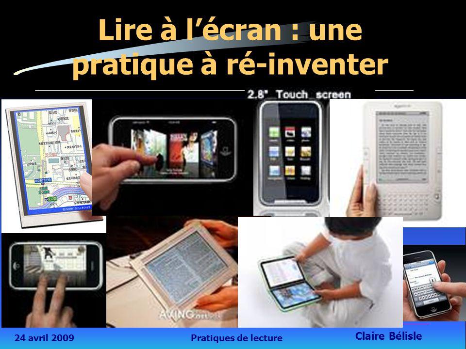 24 avril 2009Pratiques de lecture Claire Bélisle 28 Lire à l'écran : une pratique à ré-inventer