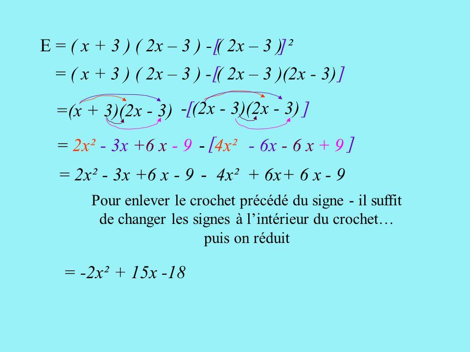 On donne l'expression E = ( x + 3 ) ( 2x – 3 ) - ( 2x – 3 )² 1) Développer et réduire E. E = ( x + 3 ) ( 2x – 3 ) - ( 2x – 3 ) ² Un produit Une soustr