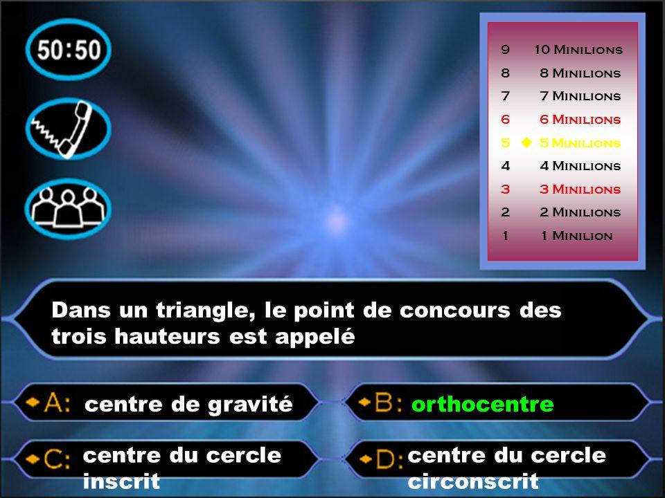 Dans un triangle, le point de concours des trois hauteurs est appelé centre du cercle circonscrit centre du cercle inscrit orthocentrecentre de gravit