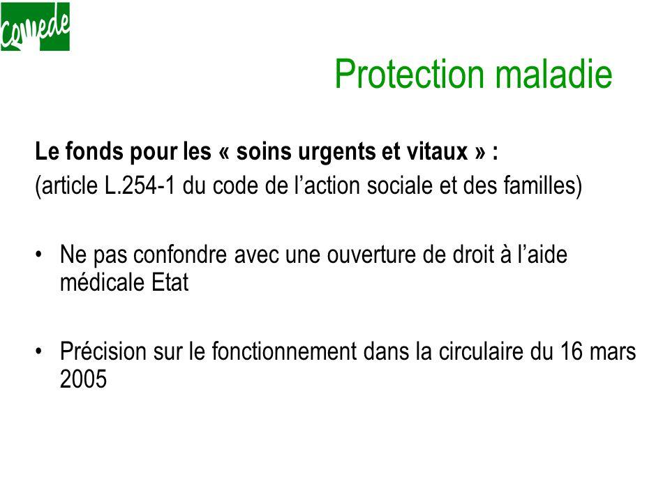 Protection maladie Le fonds pour les « soins urgents et vitaux » : (article L.254-1 du code de l'action sociale et des familles) Ne pas confondre avec une ouverture de droit à l'aide médicale Etat Précision sur le fonctionnement dans la circulaire du 16 mars 2005