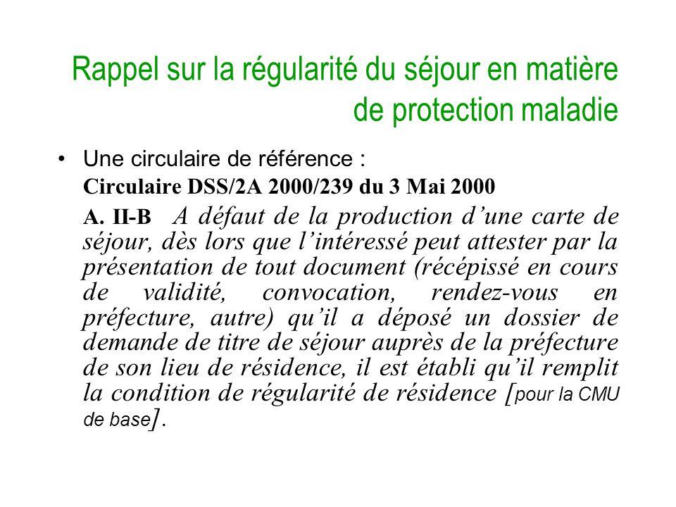 Rappel sur la régularité du séjour en matière de protection maladie Une circulaire de référence : Circulaire DSS/2A 2000/239 du 3 Mai 2000 A.