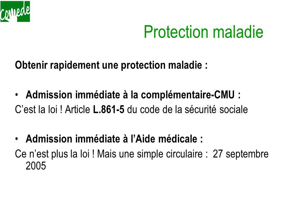 Protection maladie Obtenir rapidement une protection maladie : Admission immédiate à la complémentaire-CMU : C'est la loi ! Article L.861-5 du code de