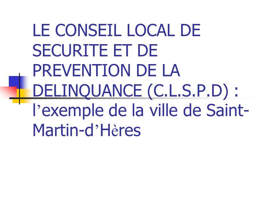LE CONSEIL LOCAL DE SECURITE ET DE PREVENTION DE LA DELINQUANCE (C.L.S.P.D) : l ' exemple de la ville de Saint- Martin-d ' H è res
