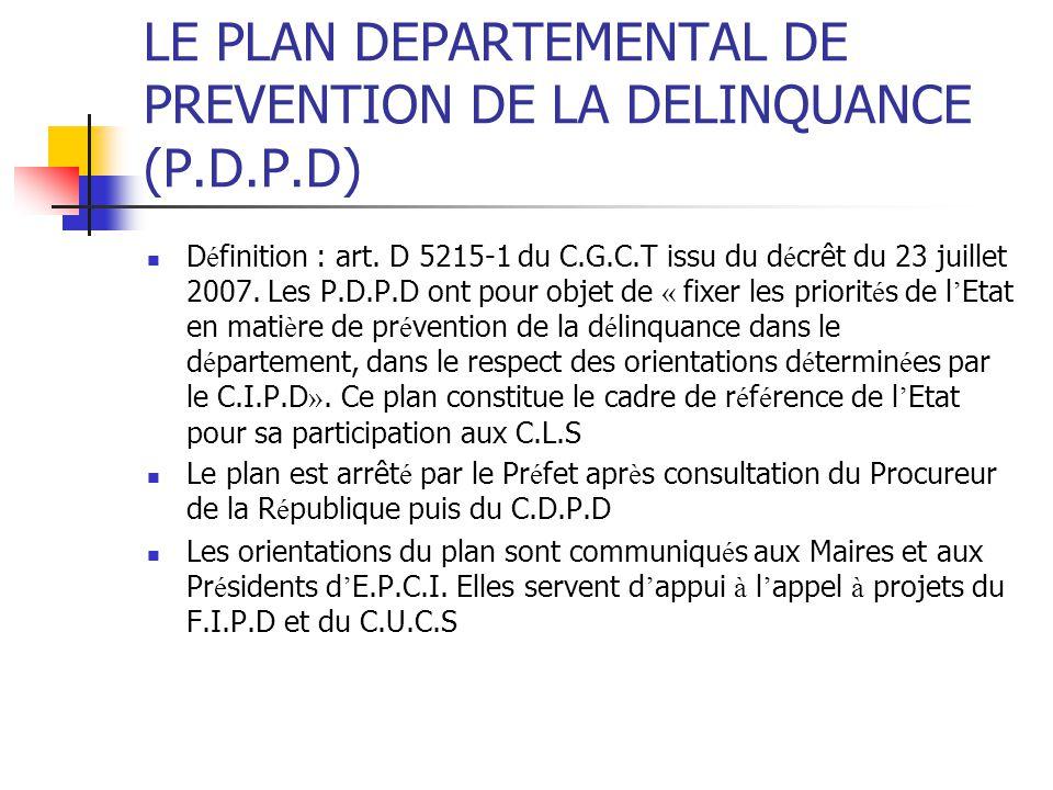 LE PLAN DEPARTEMENTAL DE PREVENTION DE LA DELINQUANCE (P.D.P.D) D é finition : art. D 5215-1 du C.G.C.T issu du d é crêt du 23 juillet 2007. Les P.D.P