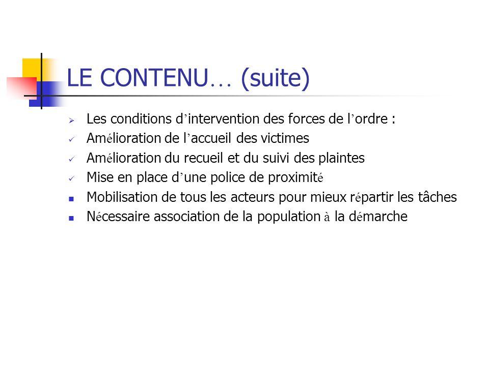 LE CONTENU … (suite)  Les conditions d ' intervention des forces de l ' ordre : Am é lioration de l ' accueil des victimes Am é lioration du recueil