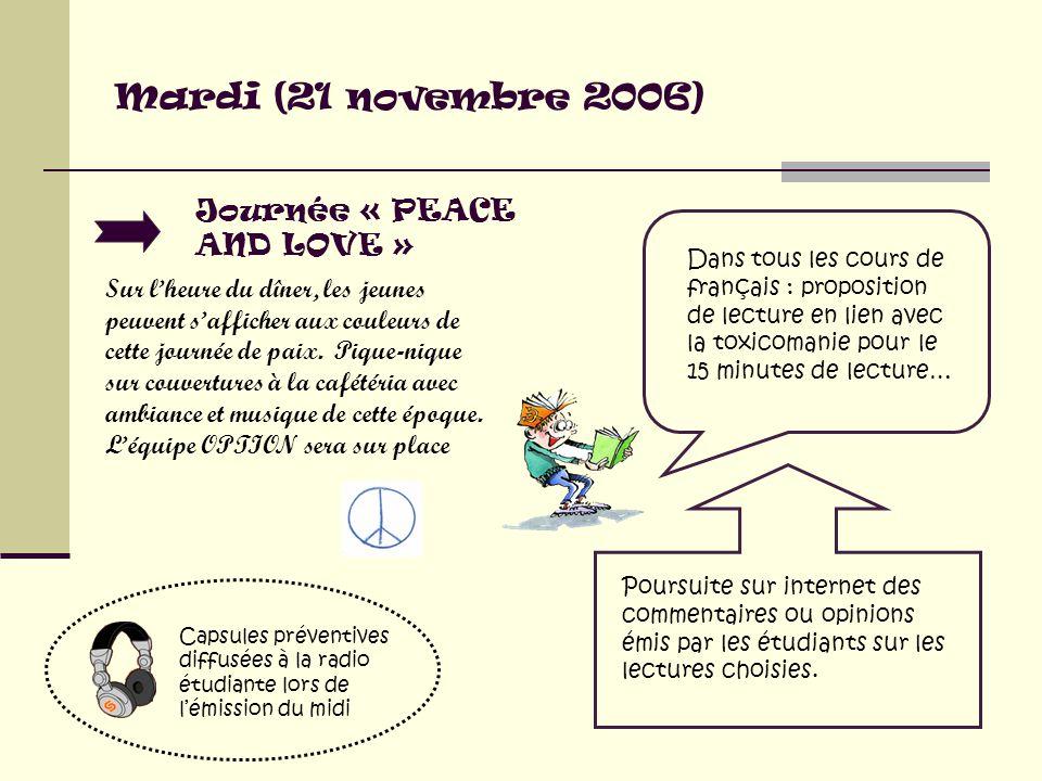 Mardi (21 novembre 2006) Journée « PEACE AND LOVE » Sur l'heure du dîner, les jeunes peuvent s'afficher aux couleurs de cette journée de paix.