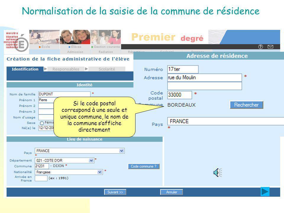 Normalisation de la saisie de la commune de résidence le directeur saisit un nouveau code postal Il clique alors sur le bouton rechercher 2 ème CAS : Code postal différent de celui de l'école.