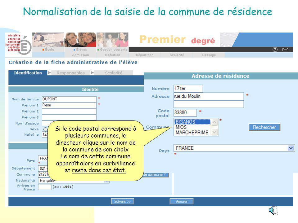 Normalisation de la saisie de la commune de résidence Si le code postal correspond à une seule et unique commune, le nom de la commune s'affiche directement