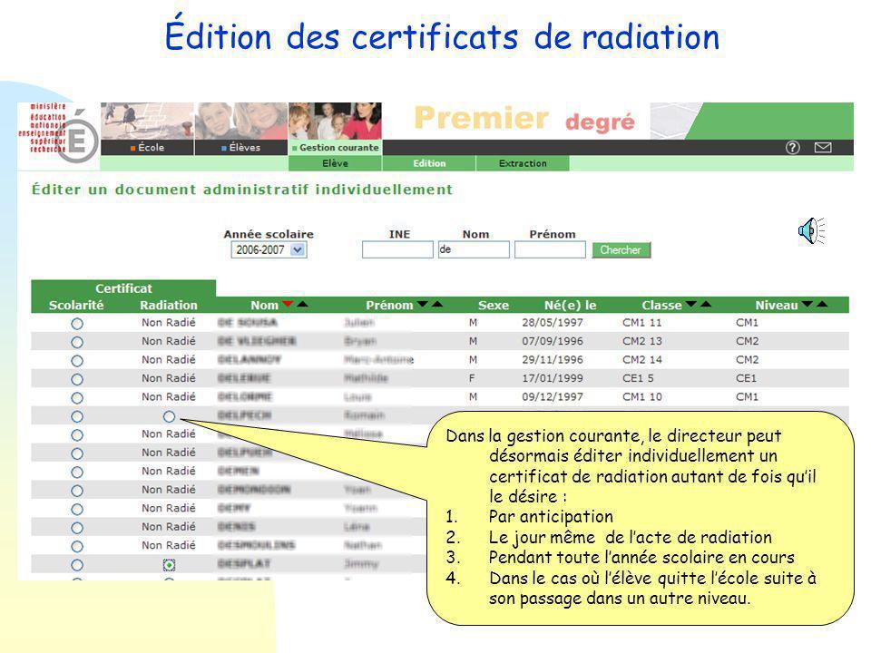 Édition des certificats de radiation Dans la gestion courante du directeur, l'évolution concernant l'édition des certificats de radiation est effective dans la rubrique : Éditer individuellement un document administratif