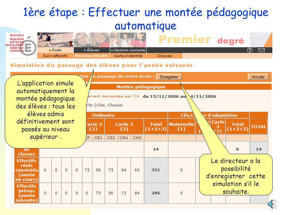 Prévisions des effectifs ETAPE 3 Le directeur consulte, édite et valide les « brouillons » de son choix Cette prévision s'effectue en trois étapes successives.