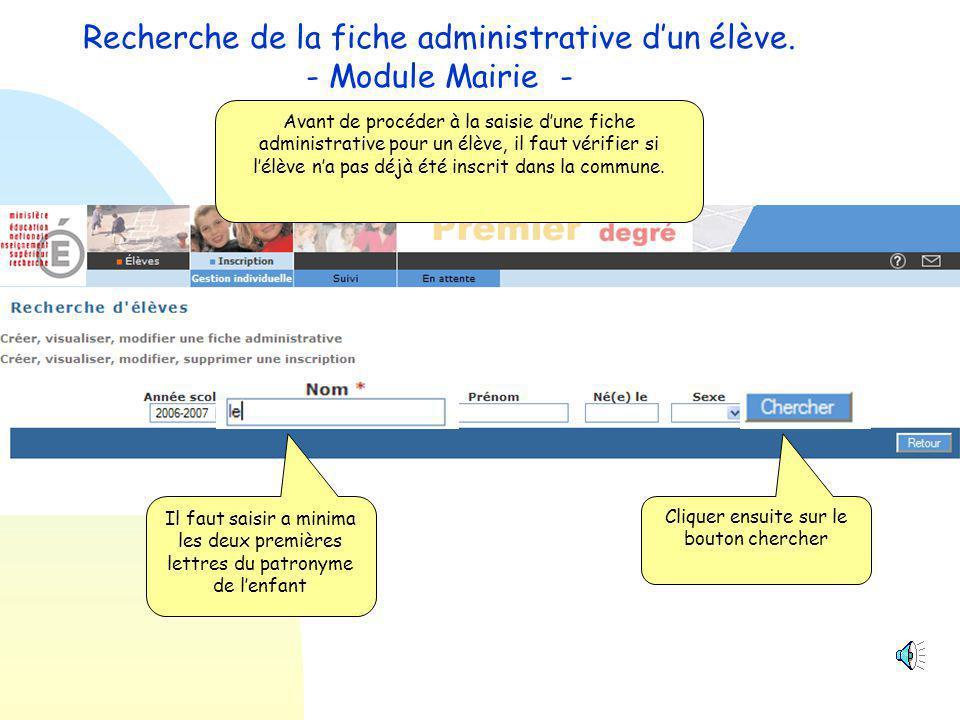 Avant de procéder à la saisie d'une fiche administrative pour un élève, il faut vérifier si l'élève n'a pas déjà été inscrit dans la commune.