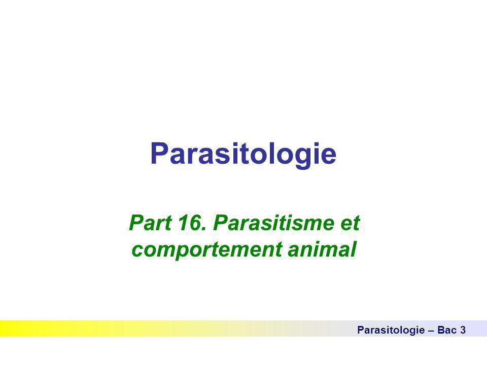 Parasitologie Parasitologie – Bac 3 Part 16. Parasitisme et comportement animal