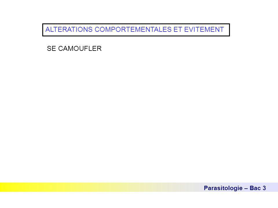 Parasitologie – Bac 3 ALTERATIONS COMPORTEMENTALES ET EVITEMENT SE CAMOUFLER