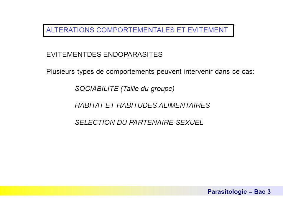 Parasitologie – Bac 3 ALTERATIONS COMPORTEMENTALES ET EVITEMENT EVITEMENTDES ENDOPARASITES Plusieurs types de comportements peuvent intervenir dans ce