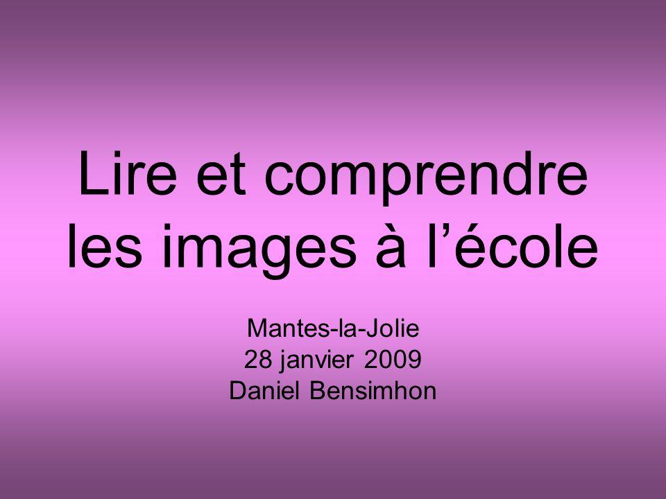 Lire et comprendre les images à l'école Mantes-la-Jolie 28 janvier 2009 Daniel Bensimhon
