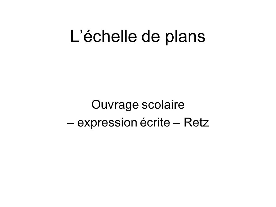 L'échelle de plans Ouvrage scolaire – expression écrite – Retz