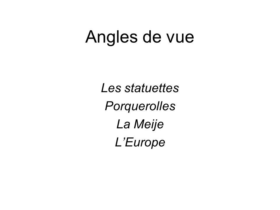 Angles de vue Les statuettes Porquerolles La Meije L'Europe