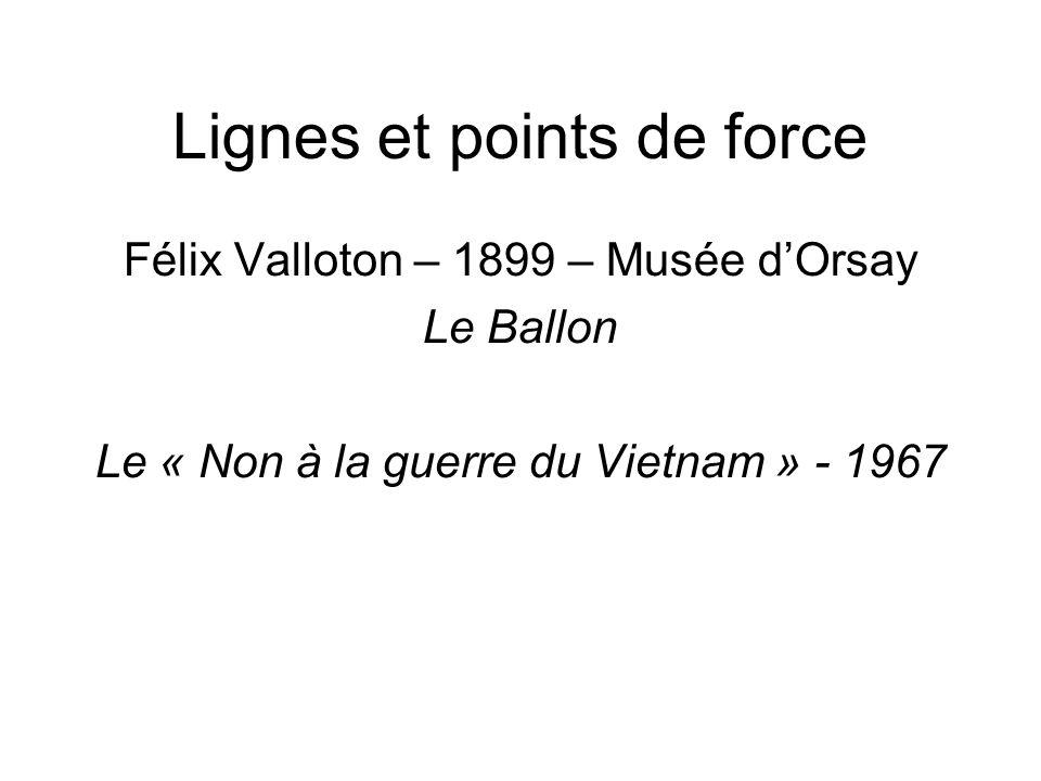 Lignes et points de force Félix Valloton – 1899 – Musée d'Orsay Le Ballon Le « Non à la guerre du Vietnam » - 1967
