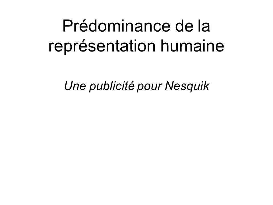 Prédominance de la représentation humaine Une publicité pour Nesquik