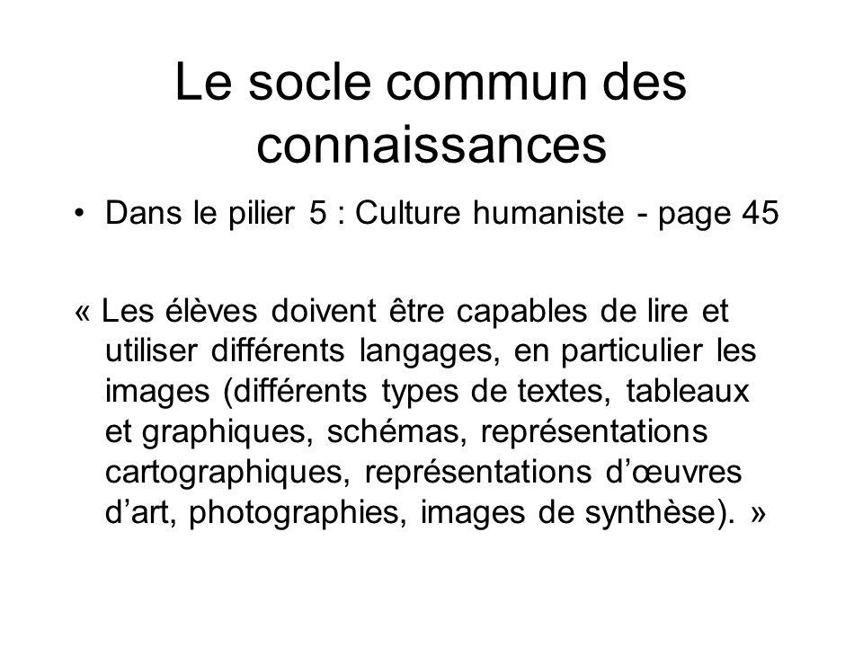 Le socle commun des connaissances Dans le pilier 5 : Culture humaniste - page 45 « Les élèves doivent être capables de lire et utiliser différents lan