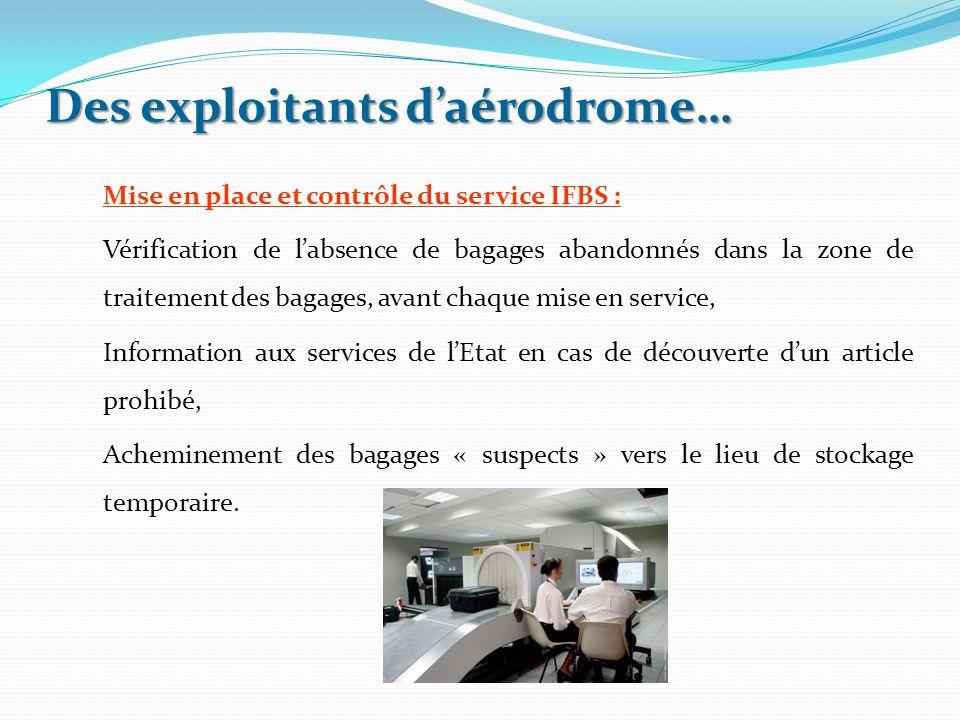 Des exploitants d'aérodrome… Mise en place et contrôle du service IFBS : Vérification de l'absence de bagages abandonnés dans la zone de traitement de