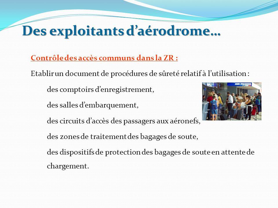 Des exploitants d'aérodrome… Contrôle des accès communs dans la ZR : Etablir un document de procédures de sûreté relatif à l'utilisation : des comptoi