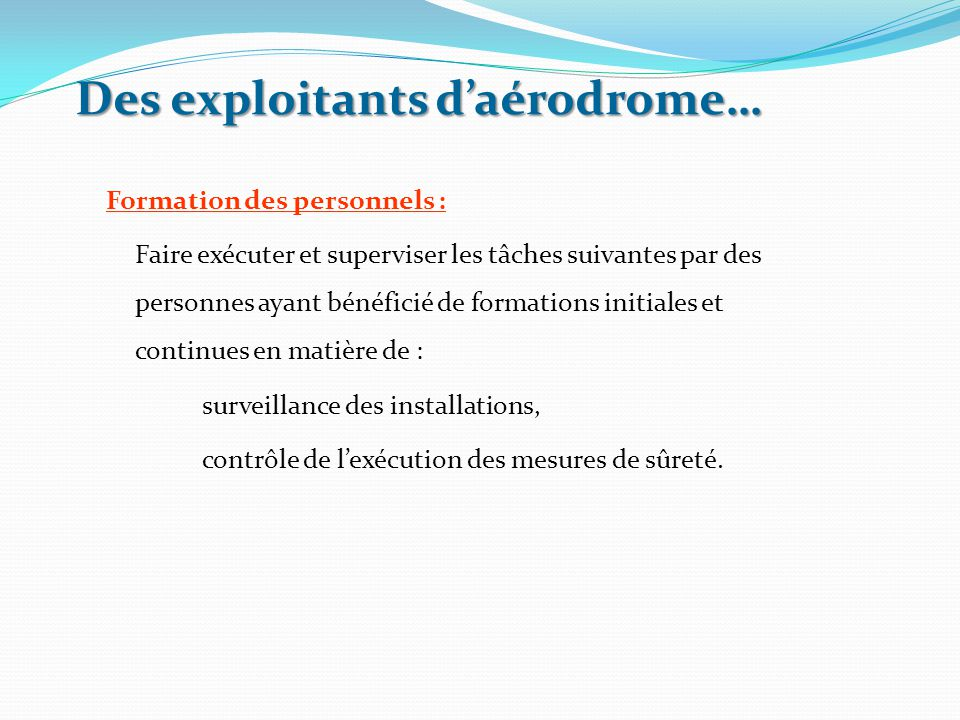 Des exploitants d'aérodrome… Formation des personnels : Faire exécuter et superviser les tâches suivantes par des personnes ayant bénéficié de formati