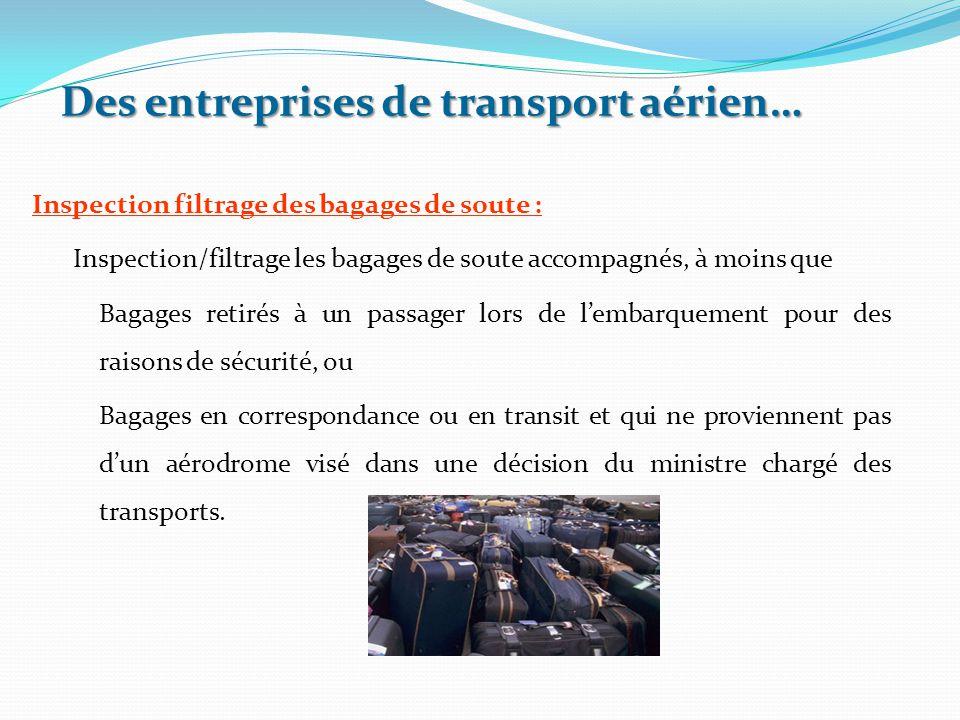 Des entreprises de transport aérien… Inspection filtrage des bagages de soute : Inspection/filtrage les bagages de soute accompagnés, à moins que Baga