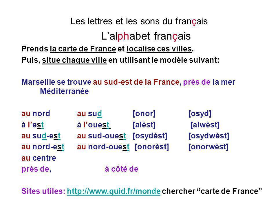 Les lettres et les sons du français L'alphabet français Prends la carte de France et localise ces villes. Puis, situe chaque ville en utilisant le mod