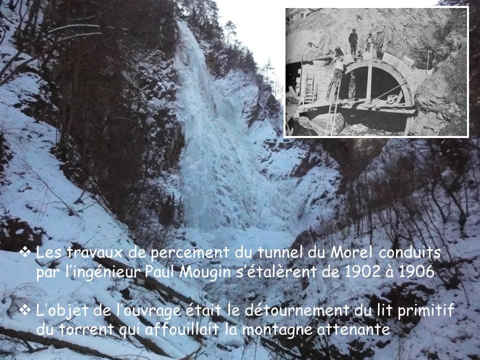  Les travaux de percement du tunnel du Morel conduits par l'ingénieur Paul Mougin s'étalèrent de 1902 à 1906  L'objet de l'ouvrage était le détournement du lit primitif du torrent qui affouillait la montagne attenante