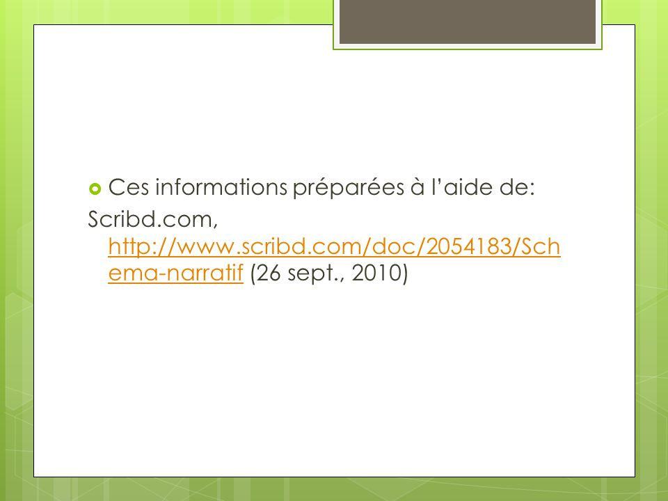  Ces informations préparées à l'aide de: Scribd.com, http://www.scribd.com/doc/2054183/Sch ema-narratif (26 sept., 2010) http://www.scribd.com/doc/20