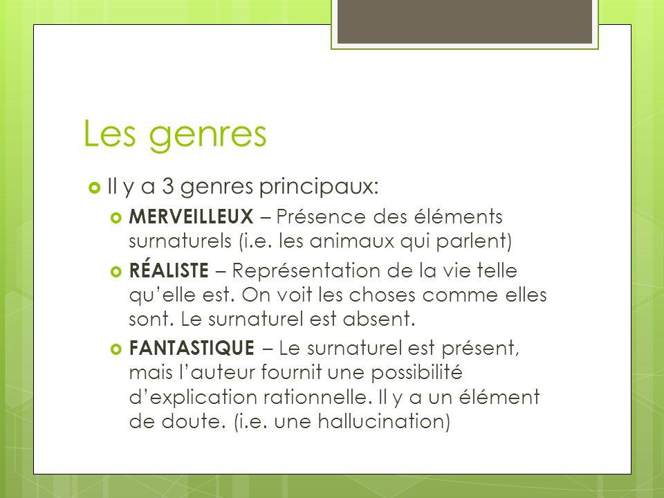 Les genres  Il y a 3 genres principaux:  MERVEILLEUX – Présence des éléments surnaturels (i.e. les animaux qui parlent)  RÉALISTE – Représentation