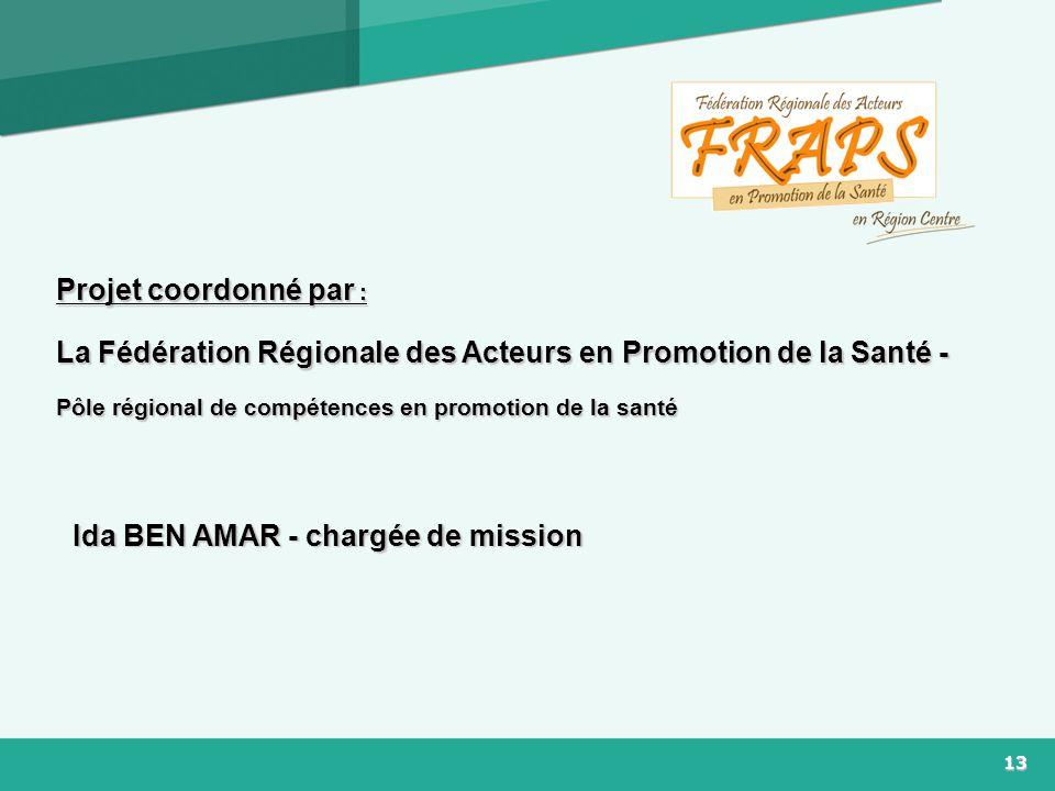 13 Projet coordonné par : La Fédération Régionale des Acteurs en Promotion de la Santé - Pôle régional de compétences en promotion de la santé Ida BEN AMAR - chargée de mission