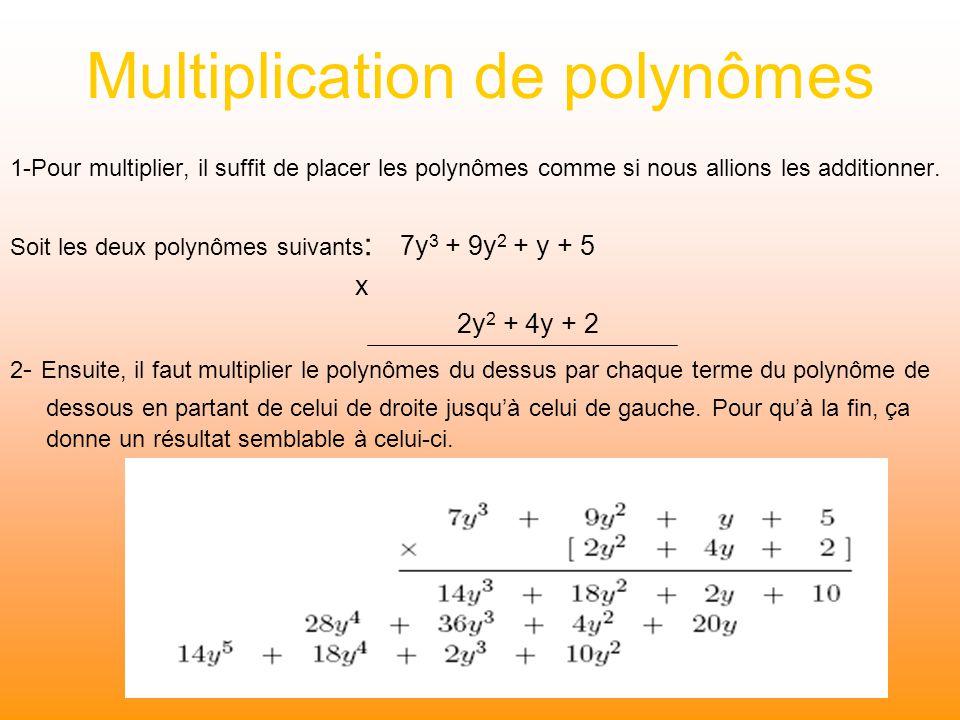 Multiplication de polynômes 1-Pour multiplier, il suffit de placer les polynômes comme si nous allions les additionner. Soit les deux polynômes suivan