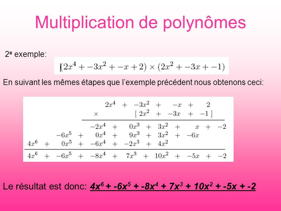 Multiplication de polynômes 2 e exemple: En suivant les mêmes étapes que l'exemple précédent nous obtenons ceci: Le résultat est donc: 4x 6 + -6x 5 +