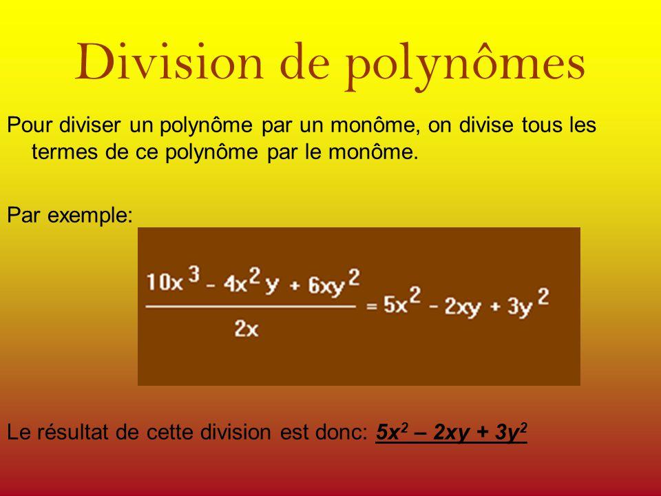 Division de polynômes Pour diviser un polynôme par un monôme, on divise tous les termes de ce polynôme par le monôme. Par exemple: Le résultat de cett