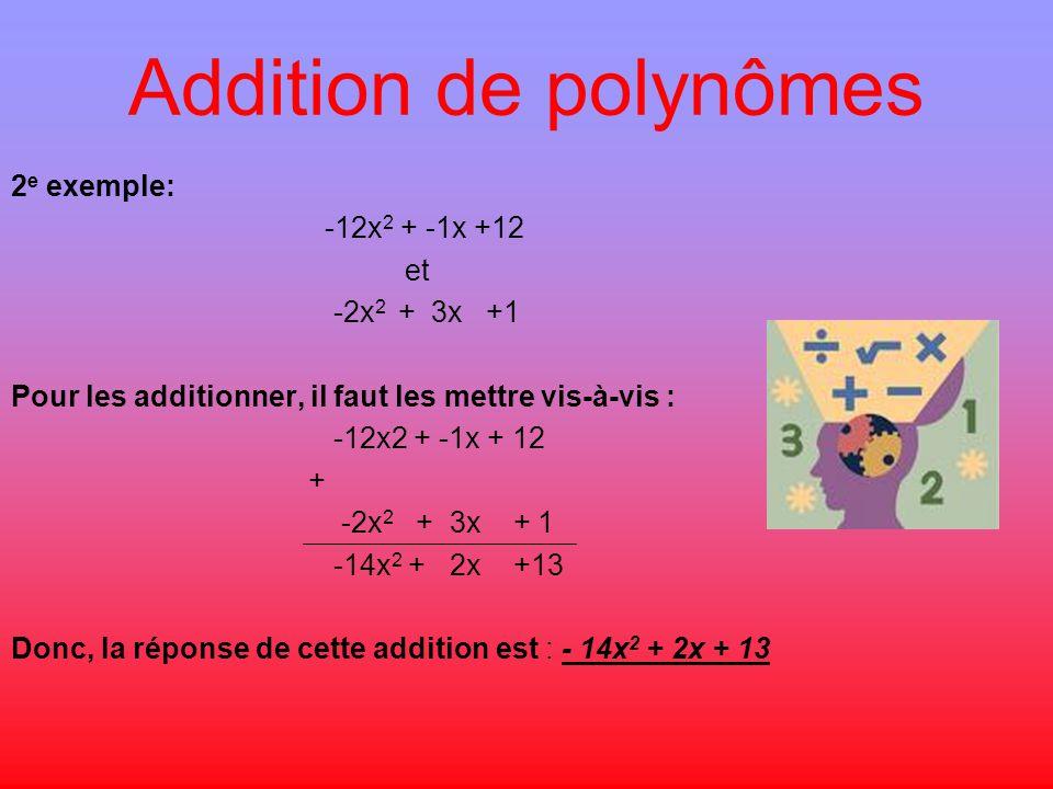 Addition de polynômes 2 e exemple: -12x 2 + -1x +12 et -2x 2 + 3x +1 Pour les additionner, il faut les mettre vis-à-vis : -12x2 + -1x + 12 + -2x 2 + 3