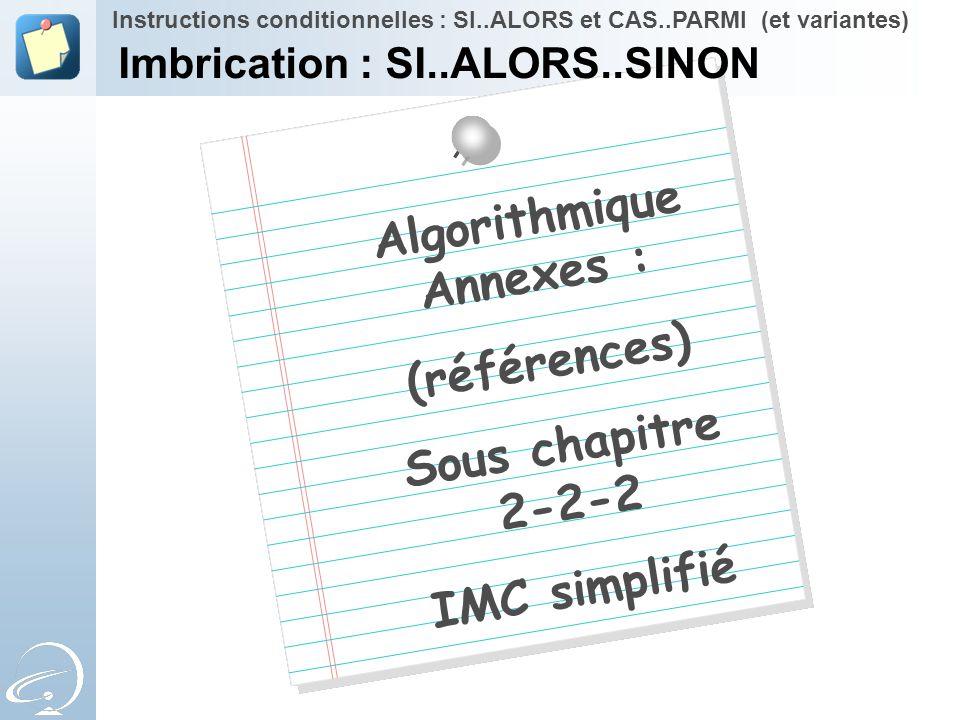 Algorithmique Annexes : (références) Sous chapitre 2-2-2 IMC simplifié Instructions conditionnelles : SI..ALORS et CAS..PARMI (et variantes) Imbricati