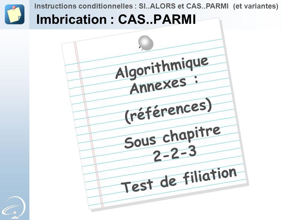 Algorithmique Annexes : (références) Sous chapitre 2-2-3 Test de filiation Instructions conditionnelles : SI..ALORS et CAS..PARMI (et variantes) Imbri