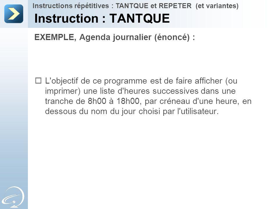 EXEMPLE, Agenda journalier (énoncé) : Instruction : TANTQUE Instructions répétitives : TANTQUE et REPETER (et variantes)  L'objectif de ce programme