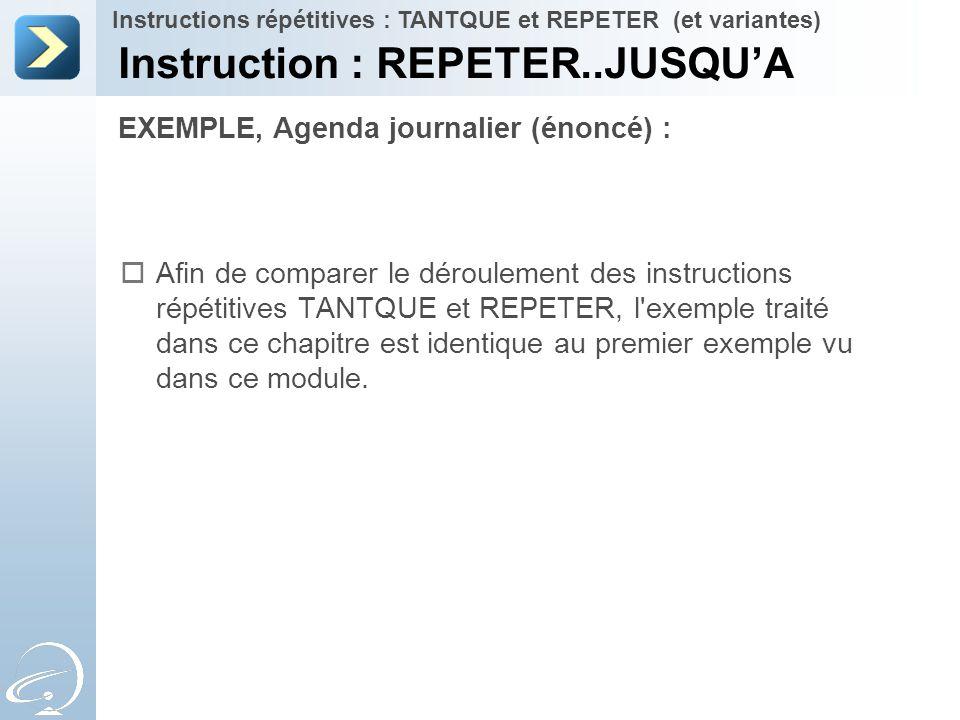 EXEMPLE, Agenda journalier (énoncé) : Instruction : REPETER..JUSQU'A Instructions répétitives : TANTQUE et REPETER (et variantes)  Afin de comparer l