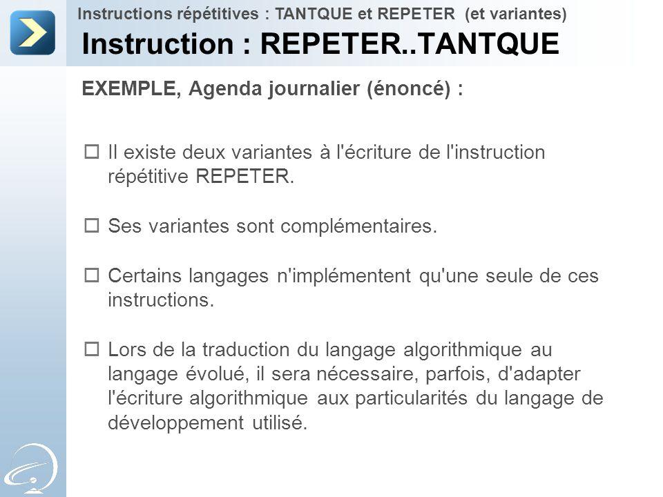 EXEMPLE, Agenda journalier (énoncé) : Instruction : REPETER..TANTQUE Instructions répétitives : TANTQUE et REPETER (et variantes)  Il existe deux var