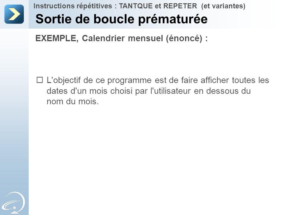 EXEMPLE, Calendrier mensuel (énoncé) : Sortie de boucle prématurée Instructions répétitives : TANTQUE et REPETER (et variantes)  L'objectif de ce pro