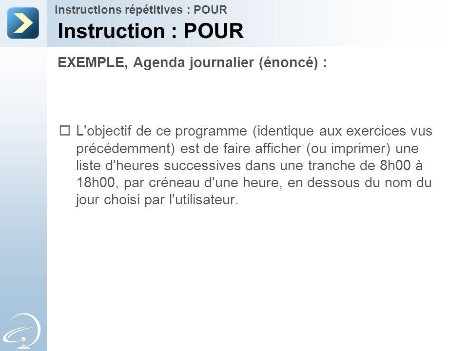 EXEMPLE, Agenda journalier (énoncé) : Instructions répétitives : POUR  L'objectif de ce programme (identique aux exercices vus précédemment) est de f