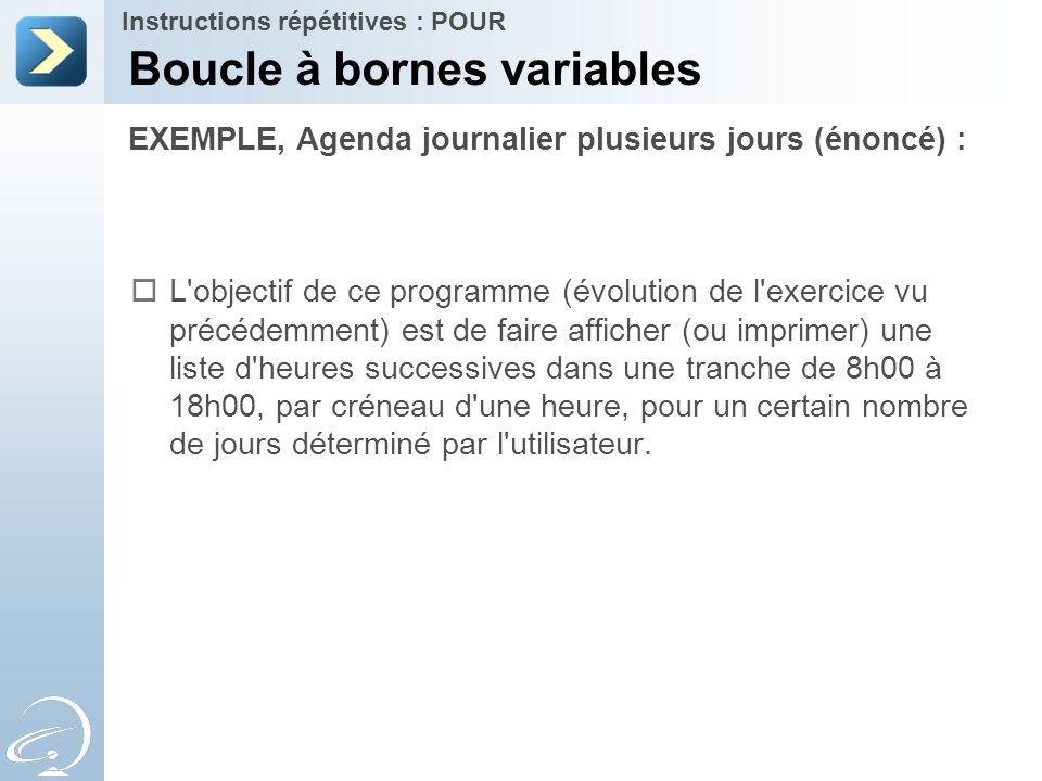 EXEMPLE, Agenda journalier plusieurs jours (énoncé) : Boucle à bornes variables Instructions répétitives : POUR  L'objectif de ce programme (évolutio