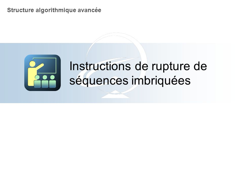 Instructions de rupture de séquences imbriquées Structure algorithmique avancée