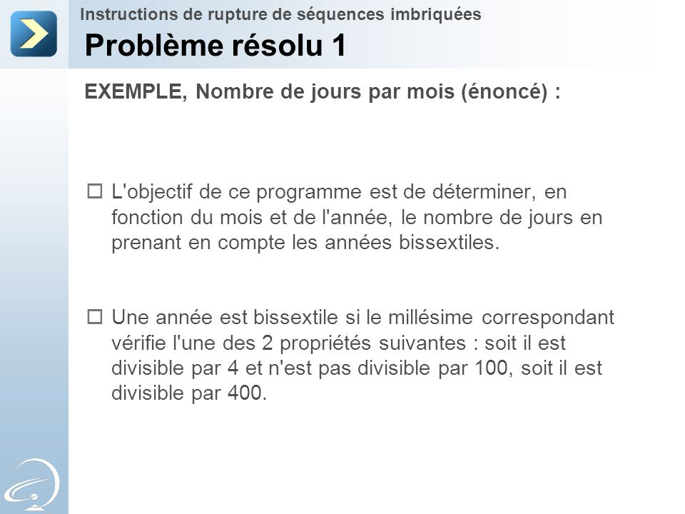 EXEMPLE, Nombre de jours par mois (énoncé) : Problème résolu 1 Instructions de rupture de séquences imbriquées  L'objectif de ce programme est de dét