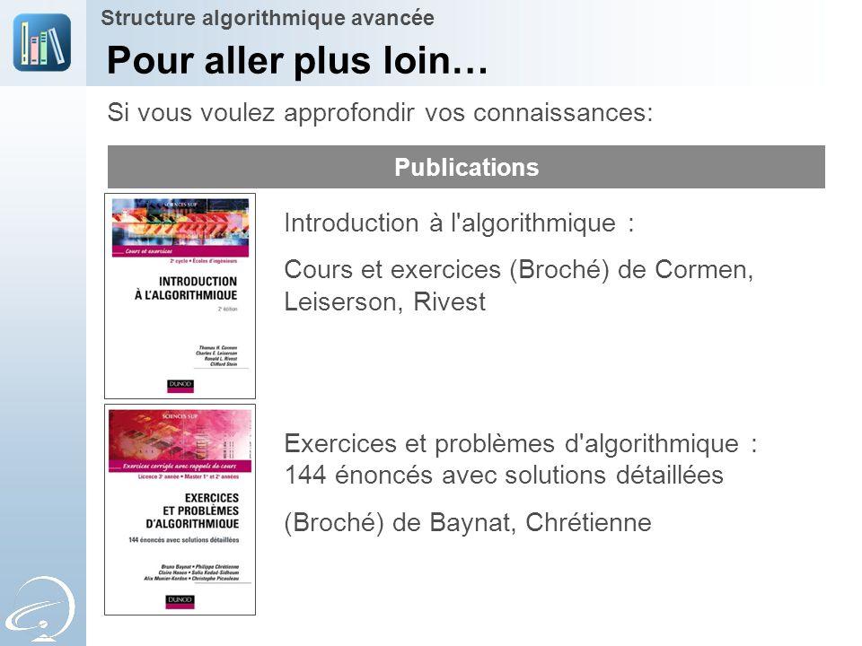 Pour aller plus loin… Publications Introduction à l'algorithmique : Cours et exercices (Broché) de Cormen, Leiserson, Rivest Exercices et problèmes d'